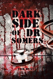 Dark Side of Dr Somers ebook by Tom West