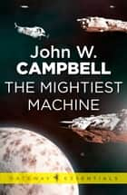 The Mightiest Machine - Aarn Munro Book 1 ebook by John W. Campbell
