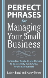 Perfect Phrases for Managing Your Small Business ebook by Robert Bacal,Nancy Moore