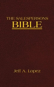 THE SALESPERSONS BIBLE ebook by Jeff A. Lopez