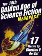 The 14th Golden Age of Science Fiction MEGAPACK ® - 17 Stories by Charles V. de Vet ebook by Charles V. de Vet