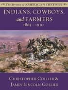 Indians, Cowboys, and Farmers: 1865 - 1910 ebook by James Lincoln Collier, Christopher Collier