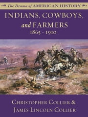 Indians, Cowboys, and Farmers: 1865 - 1910 ebook by James Lincoln Collier,Christopher Collier