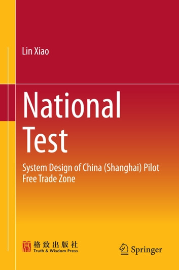 National Test - System Design of China (Shanghai) Pilot Free Trade Zone ebook by Lin Xiao