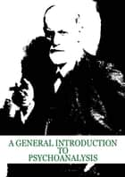 A General Introduction to Psychoanalysis ekitaplar by Sigmund Freud