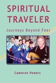 Spiritual Traveler: Journeys Beyond Fear ebook by Powers, Cameron