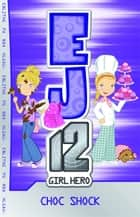 EJ12 Girl Hero 5 Choc Shock ebook by Susannah McFarlane