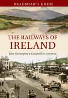 Bradshaw's Guide The Railways of Ireland - Volume 8 ebook by John Christopher, Campbell McCutcheon