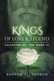 Kings of Lore and Legend ebook by Andrew Q. Gordon