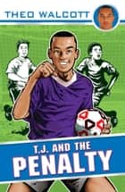 T.J. and the Penalty ebook by Theo Walcott