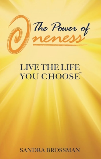 The Power of Oneness - Live the Life You Choose eBook by Sandra Brossman