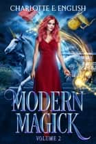 Modern Magick, Volume 2 - Books 4-6 ebook by Charlotte E. English