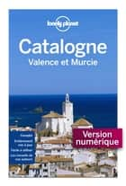 La Catalogne Valence et Murcie 2ed ebook by LONELY PLANET