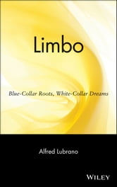 Limbo - Blue-Collar Roots, White-Collar Dreams ebook by Alfred Lubrano
