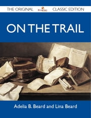On the Trail - The Original Classic Edition ebook by Beard Adelia