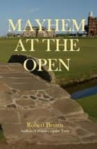 Mayhem at the Open ebook by Robert Brown