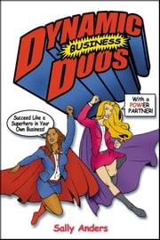 Dynamic Business Duos: Succeed Like a Superhero in Your Own Business With a Pow!er Partner ebook by Sally Anders