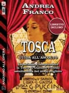Andiamo all'Opera: Tosca ebook by Andrea Franco