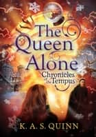 The Queen Alone ebook by K.A.S. Quinn