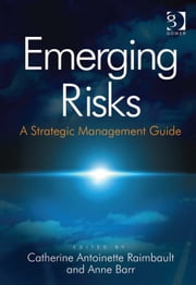 Emerging Risks - A Strategic Management Guide ebook by Ms Anne Barr,Ms Catherine Antoinette Raimbault