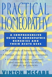 Practical Homeopathy - A comprehensive guide to homeopathic remedies and their acute uses ebook by Vinton McCabe