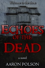 Echoes of the Dead ebook by Aaron Polson
