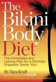 The Bikini Body Diet - The Immediate and Lasting Plan to a Slim, Shapely, Sexier You ebook by Tara Kraft,Editors of Shape,David Zinczenko