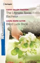 The Ultimate Texas Bachelor & Blind Luck Bride - An Anthology ebook by Cathy Gillen Thacker, Laura Marie Altom