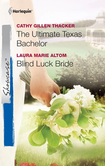 The Ultimate Texas Bachelor & Blind Luck Bride: The Ultimate Texas Bachelor\Blind Luck Bride - The Ultimate Texas Bachelor\Blind Luck Bride ebook by Cathy Gillen Thacker,Laura Altom