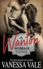 A Wanton Woman ebook by Vanessa Vale