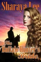 The Buffalo Hunter's Bride (Sweet Western Romance) ebook by Sharaya Lee