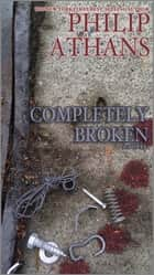 Completely Broken ebook by Philip Athans