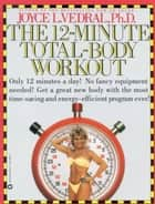 12-Minute Total-Body Workout ebook by Joyce L. Vedral