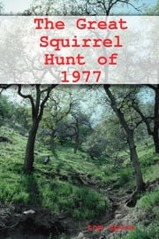 The Great Squirrel Hunt of 1977 ebook by Tom Upton