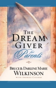 The Dream Giver for Parents ebook by Bruce Wilkinson,Darlene Marie Wilkinson,Andries Cilliers