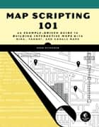 Map Scripting 101 ebook by Adam DuVander