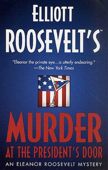 Murder at the President's Door - An Eleanor Roosevelt Mystery ebook by Elliott Roosevelt