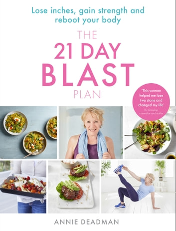 The 21 Day Blast Plan: Lose weight, lose inches, gain strength and reboot your body ebook by Annie Deadman