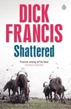 Shattered ebook by Dick Francis