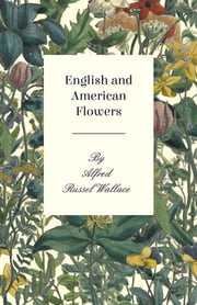 English and American Flowers ebook by Alfred Russel Wallace