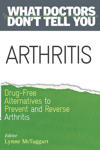 Arthritis - Drug-Free Alternatives to Prevent and Relieve Arthritis ebook by Lynne McTaggart