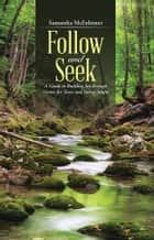 Follow and Seek - A Guide to Building Joy through Virtue for Teens and Young Adults ebook by Samantha McEnhimer
