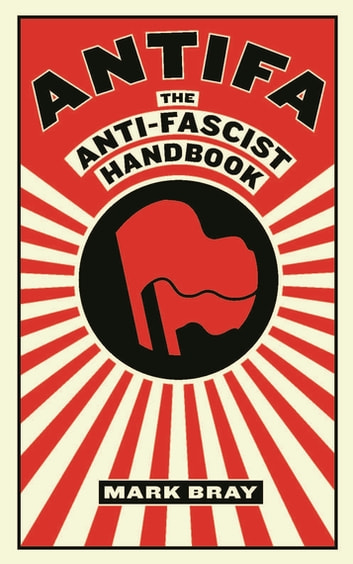 Antifa - The anti-fascist handbook ebook by Mark Bray