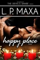 Happy Place ebook by L.P. Maxa