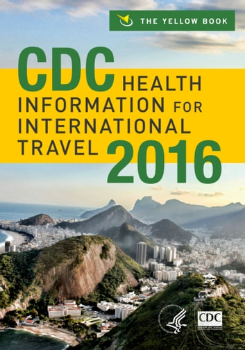 CDC Health Information for International Travel 2016 ebook by Centers for Disease Control and Prevention Centers for Disease Control and Prevention,Gary W Brunette MD MS