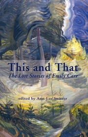 This and That - The Lost Stories of Emily Carr ebook by Emily Carr,Ann-Lee Switzer