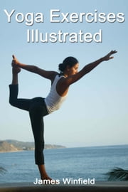 Yoga Exercises Illustrated ebook by James Winfield