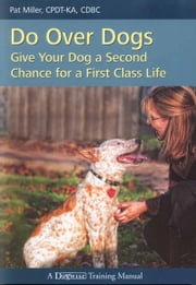 DO OVER DOGS - GIVE YOUR DOG A SECOND CHANCE FOR A FIRST CLASS LIFE ebook by Pat Miller