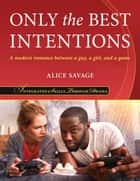 Only the Best Intentions - Integrated Skills Through Drama, #2 ebook by Alice Savage