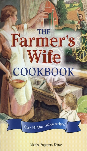 The Farmer's Wife Cookbook - Over 400 Blue-Ribbon recipes! 電子書 by Martha Engstrom